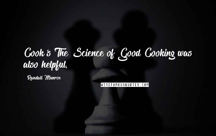 Randall Munroe quotes: Cook's The Science of Good Cooking was also helpful.