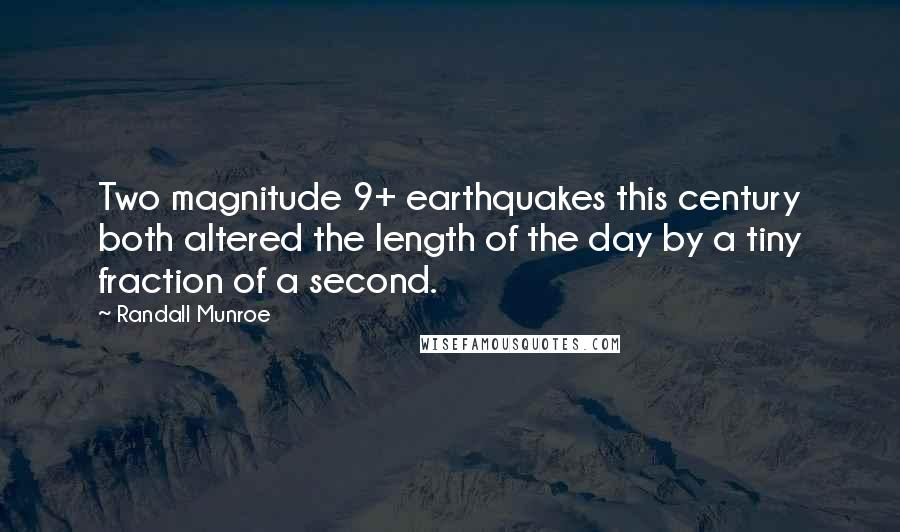 Randall Munroe quotes: Two magnitude 9+ earthquakes this century both altered the length of the day by a tiny fraction of a second.