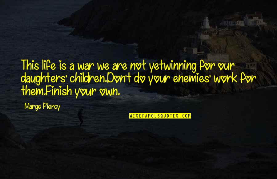 Randevu Quotes By Marge Piercy: This life is a war we are not