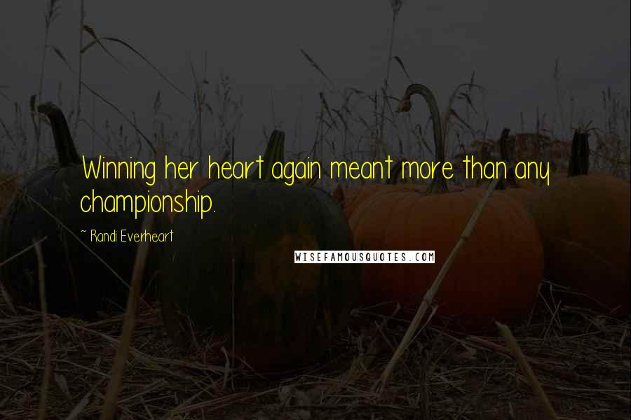 Randi Everheart quotes: Winning her heart again meant more than any championship.