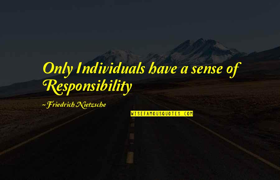 Randolph Emerson Quotes By Friedrich Nietzsche: Only Individuals have a sense of Responsibility