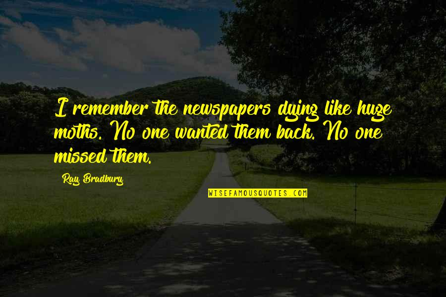 Randolph Emerson Quotes By Ray Bradbury: I remember the newspapers dying like huge moths.