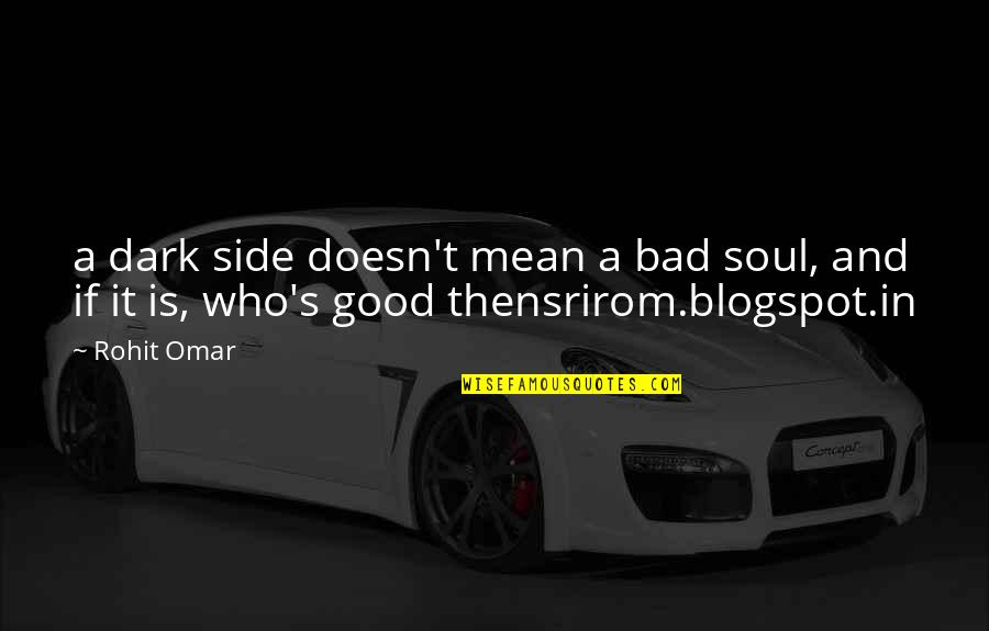 Randolph Emerson Quotes By Rohit Omar: a dark side doesn't mean a bad soul,