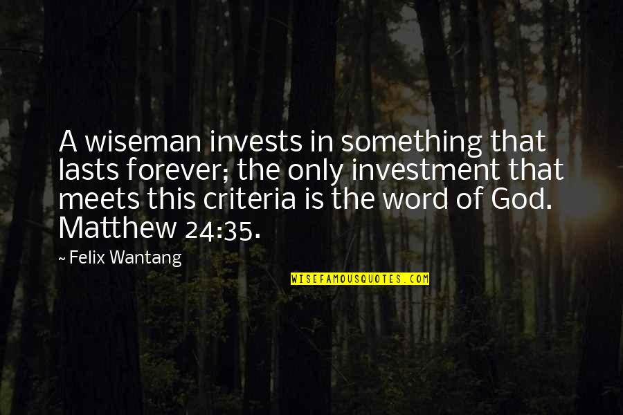 Random Clicks Quotes By Felix Wantang: A wiseman invests in something that lasts forever;