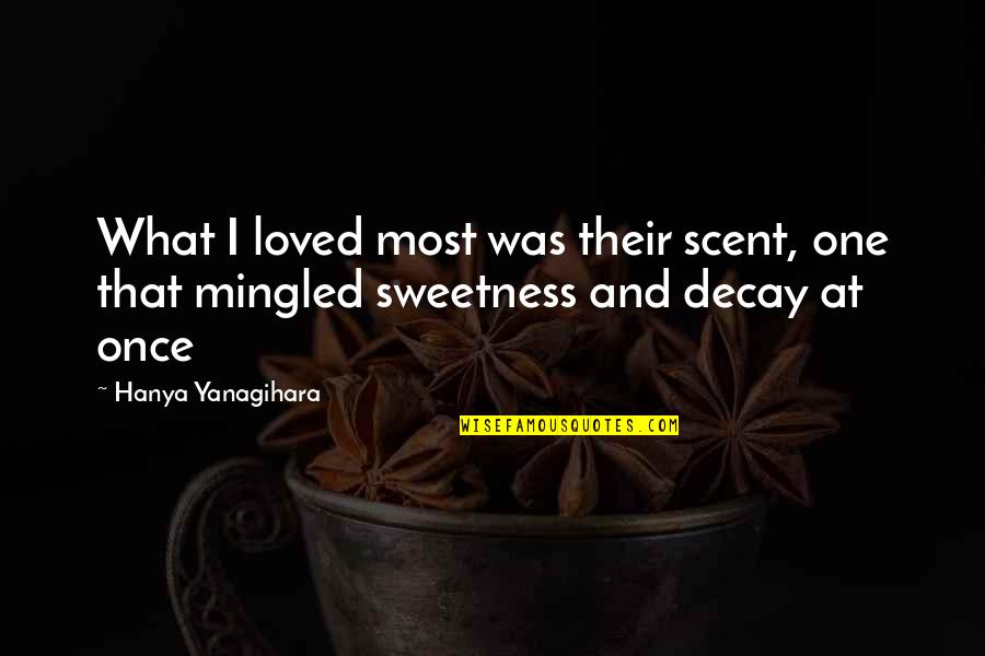 Random Clicks Quotes By Hanya Yanagihara: What I loved most was their scent, one