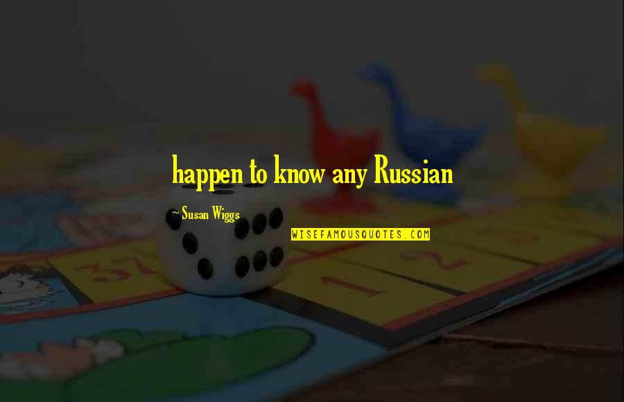Random Clicks Quotes By Susan Wiggs: happen to know any Russian