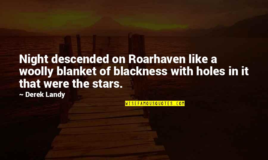 Random Hilarious Quotes By Derek Landy: Night descended on Roarhaven like a woolly blanket