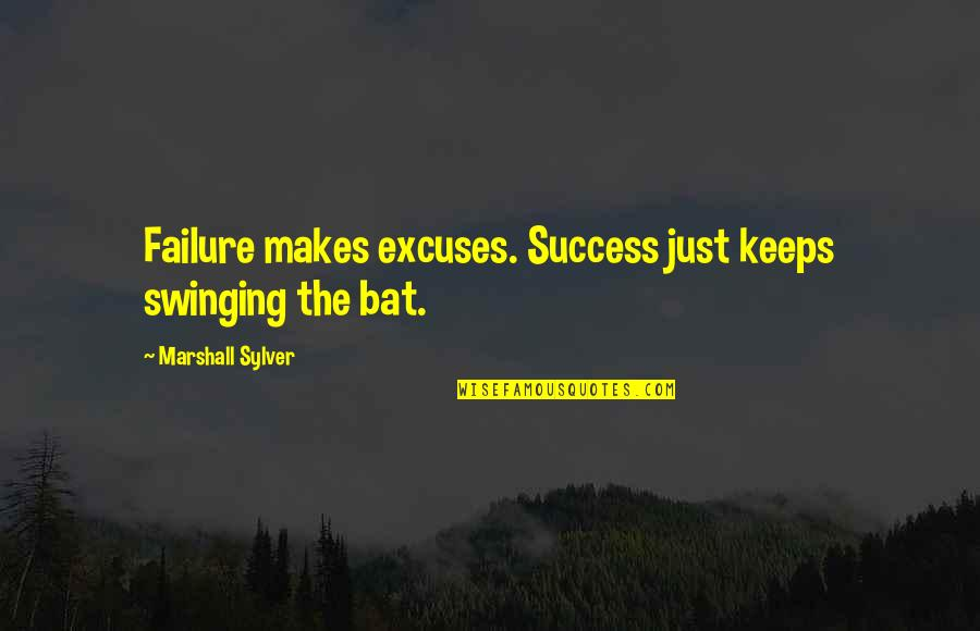 Random Trips Quotes By Marshall Sylver: Failure makes excuses. Success just keeps swinging the