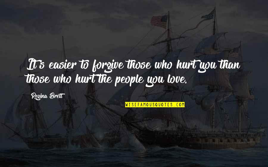 Random Trips Quotes By Regina Brett: It's easier to forgive those who hurt you