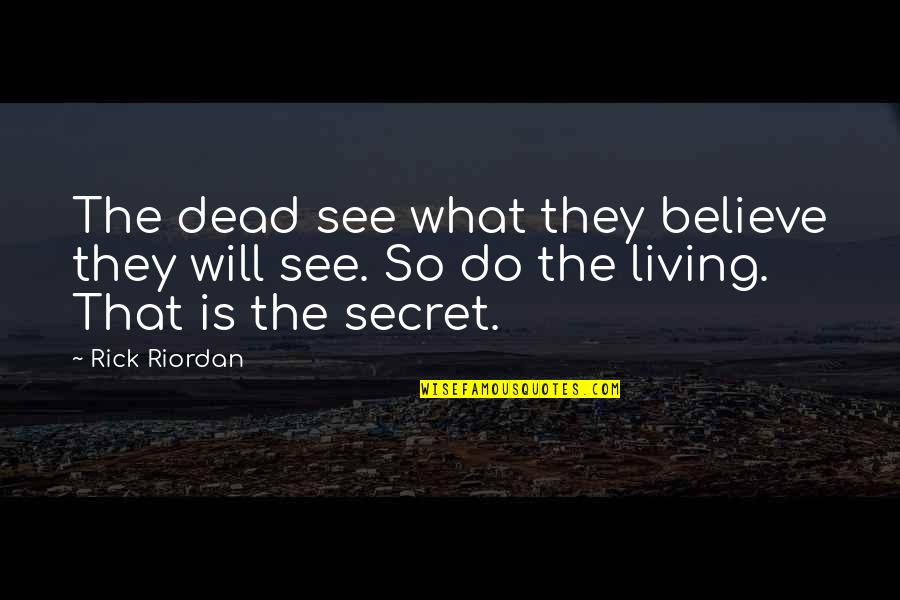 Random Trips Quotes By Rick Riordan: The dead see what they believe they will