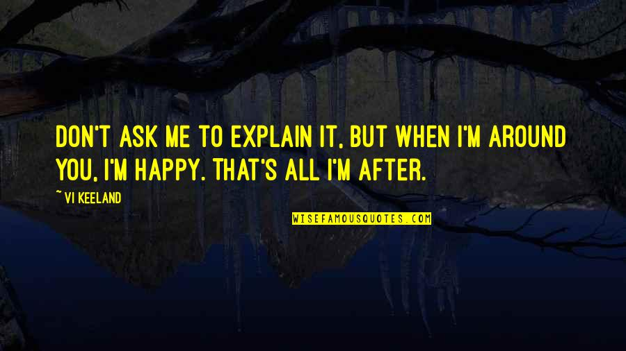 Random Trips Quotes By Vi Keeland: Don't ask me to explain it, but when