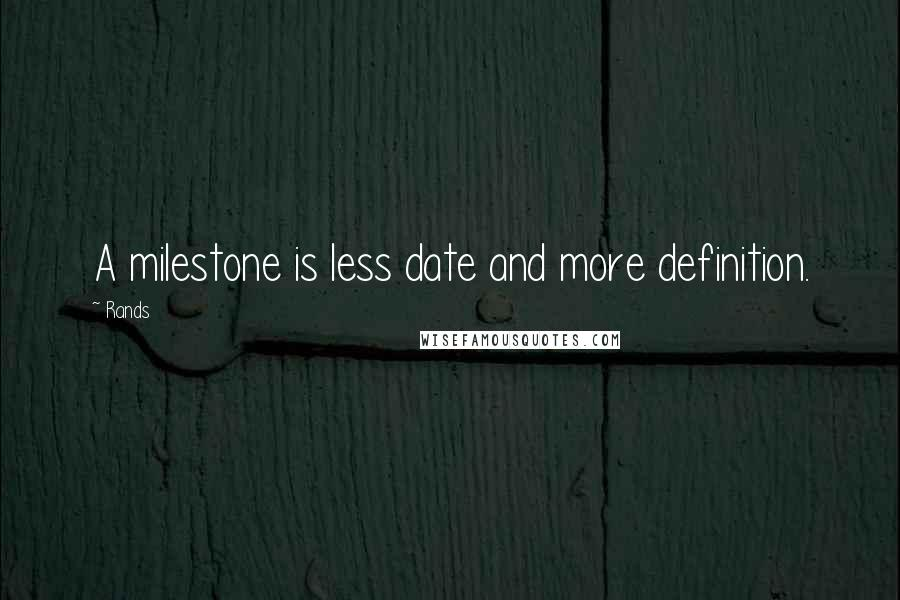 Rands quotes: A milestone is less date and more definition.