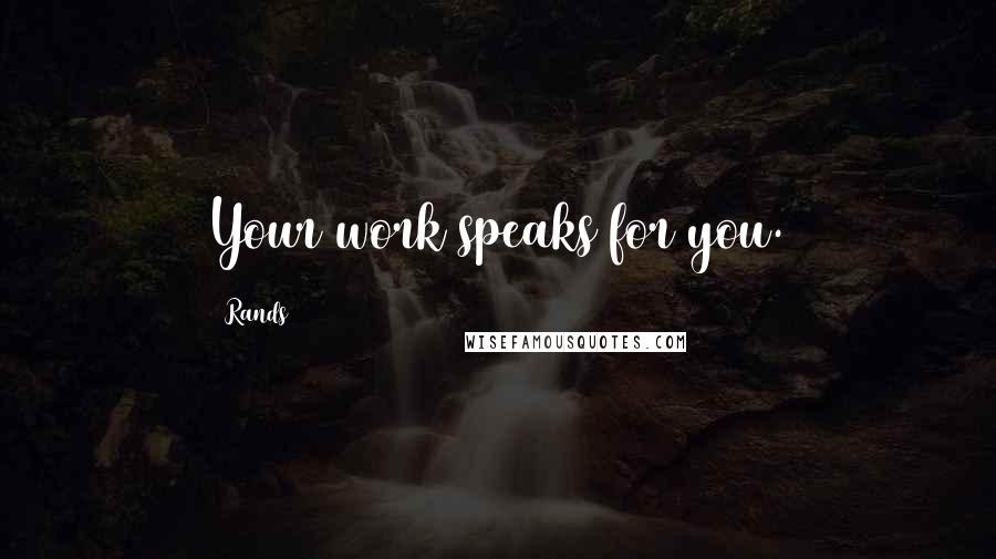 Rands quotes: Your work speaks for you.