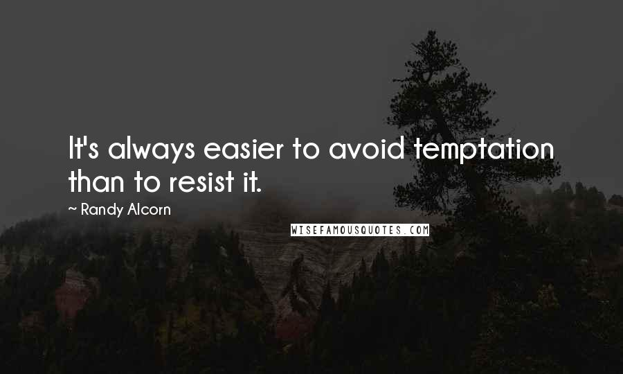 Randy Alcorn quotes: It's always easier to avoid temptation than to resist it.