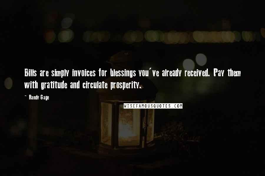 Randy Gage quotes: Bills are simply invoices for blessings you've already received. Pay them with gratitude and circulate prosperity.