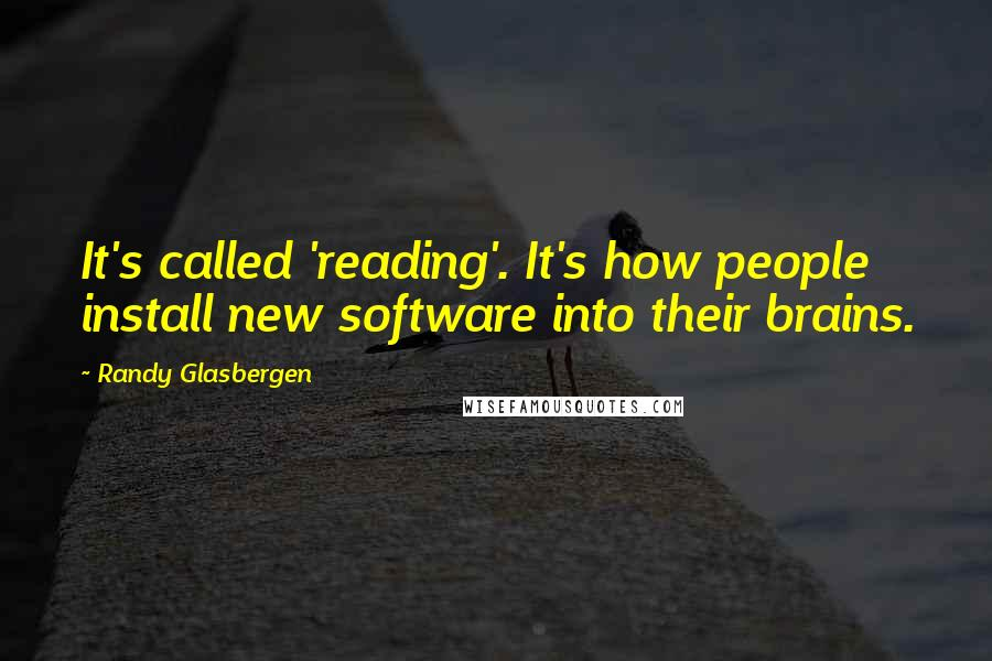 Randy Glasbergen quotes: It's called 'reading'. It's how people install new software into their brains.