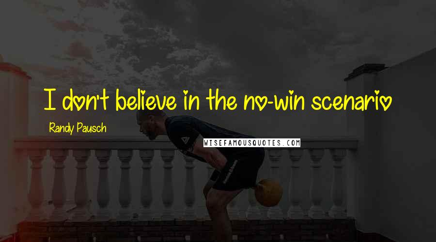 Randy Pausch quotes: I don't believe in the no-win scenario