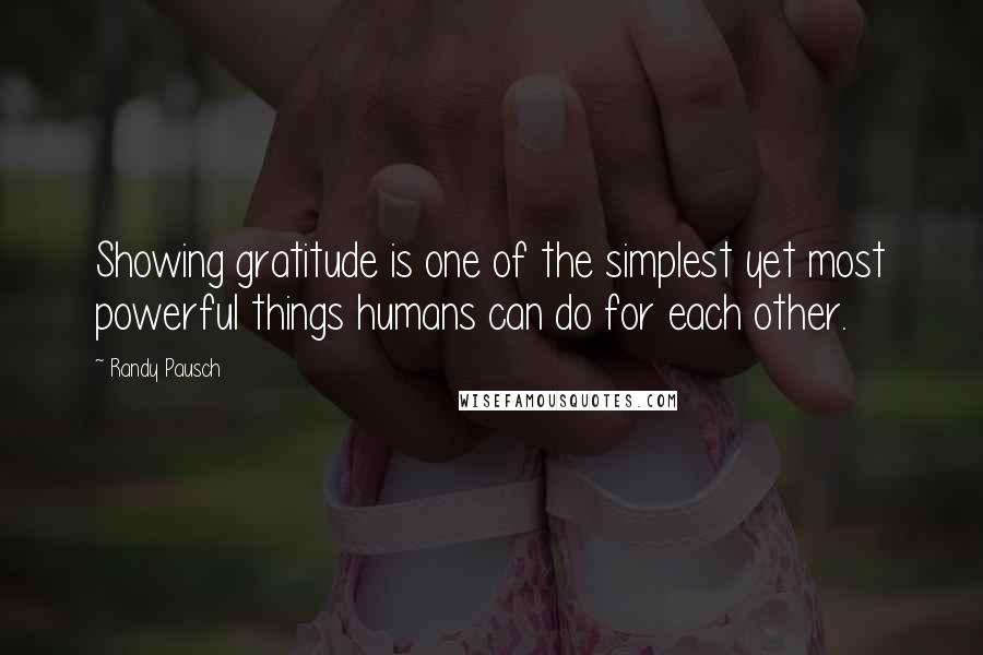Randy Pausch quotes: Showing gratitude is one of the simplest yet most powerful things humans can do for each other.
