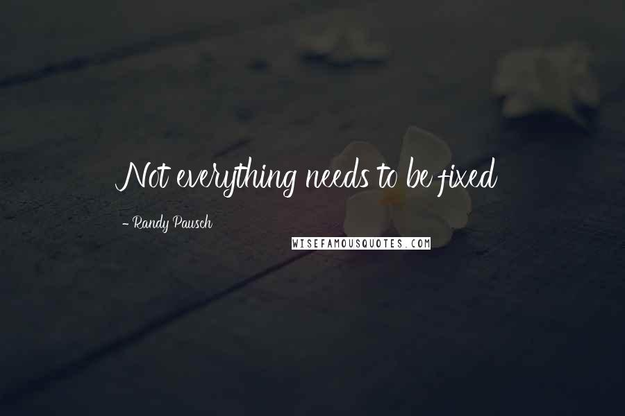 Randy Pausch quotes: Not everything needs to be fixed