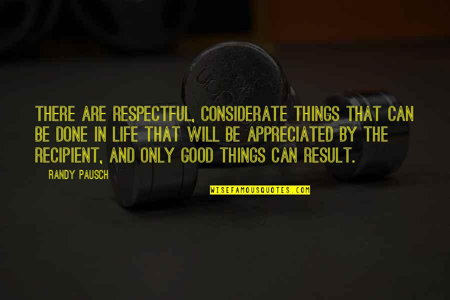 Randy Pausch Quotes By Randy Pausch: There are respectful, considerate things that can be