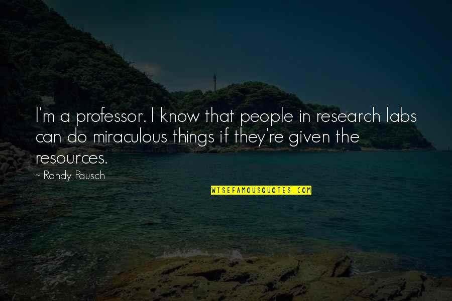 Randy Pausch Quotes By Randy Pausch: I'm a professor. I know that people in