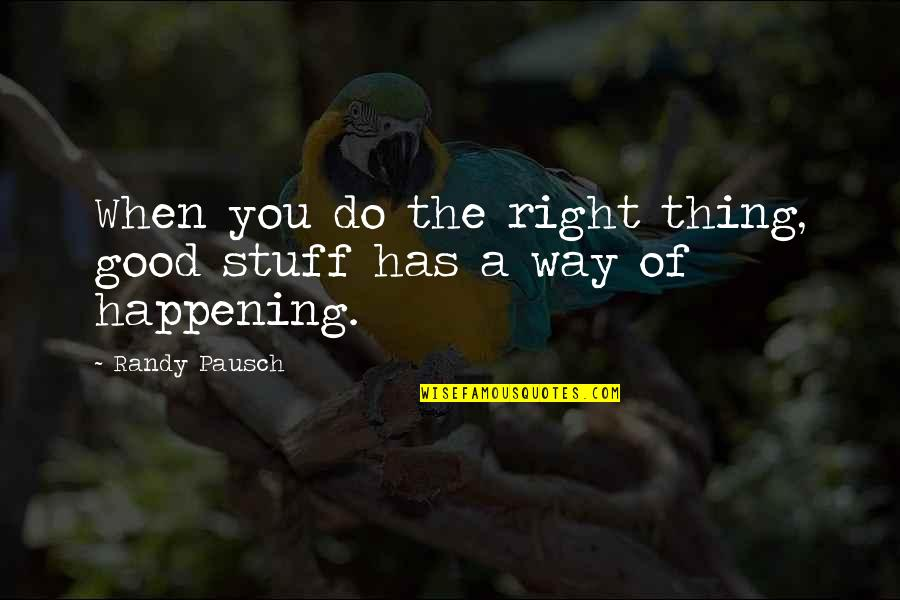 Randy Pausch Quotes By Randy Pausch: When you do the right thing, good stuff