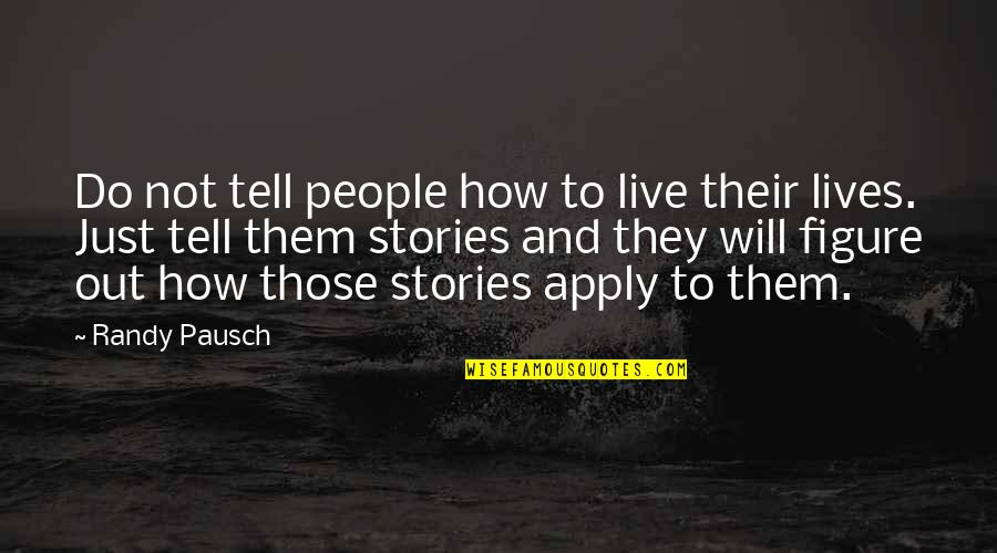 Randy Pausch Quotes By Randy Pausch: Do not tell people how to live their