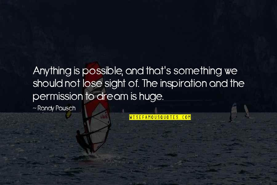 Randy Pausch Quotes By Randy Pausch: Anything is possible, and that's something we should