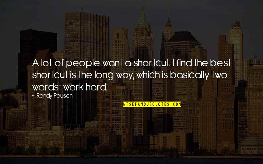 Randy Pausch Quotes By Randy Pausch: A lot of people want a shortcut. I