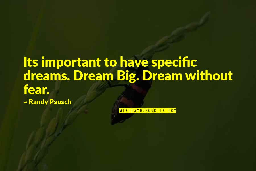 Randy Pausch Quotes By Randy Pausch: Its important to have specific dreams. Dream Big.