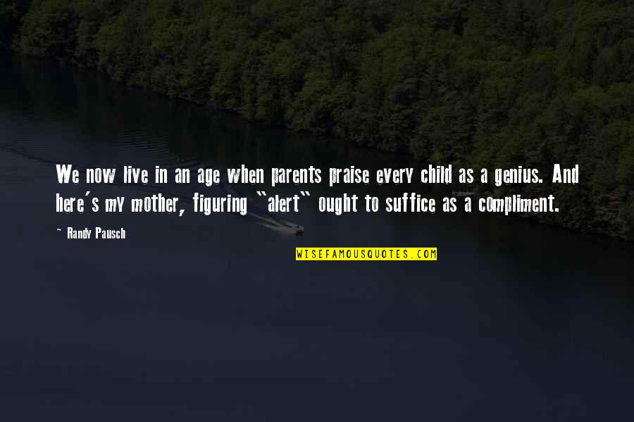 Randy Pausch Quotes By Randy Pausch: We now live in an age when parents