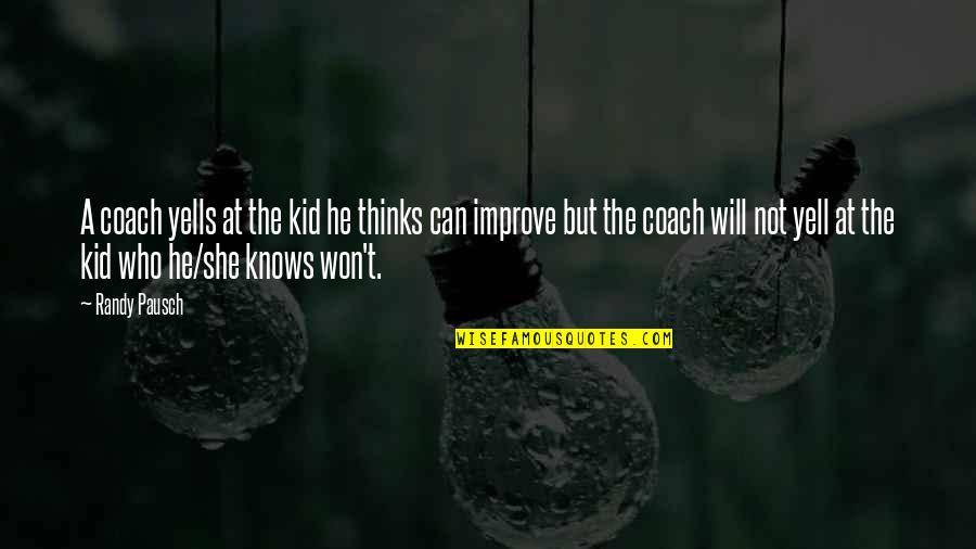 Randy Pausch Quotes By Randy Pausch: A coach yells at the kid he thinks