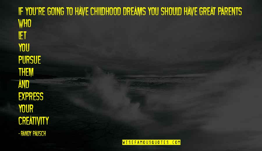 Randy Pausch Quotes By Randy Pausch: If you're going to have childhood dreams you