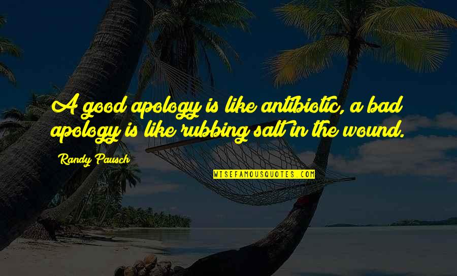 Randy Pausch Quotes By Randy Pausch: A good apology is like antibiotic, a bad