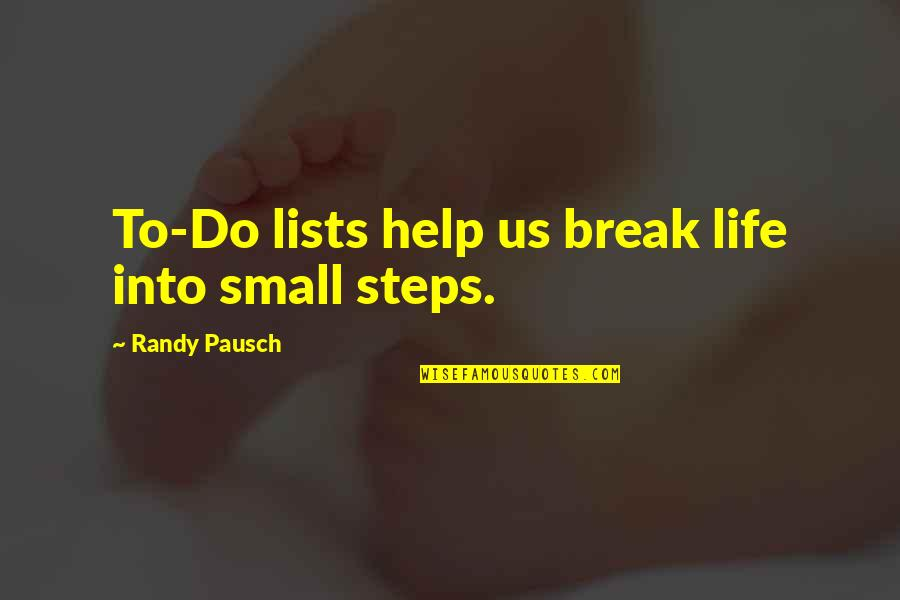 Randy Pausch Quotes By Randy Pausch: To-Do lists help us break life into small