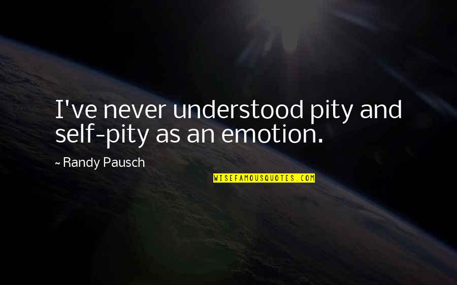 Randy Pausch Quotes By Randy Pausch: I've never understood pity and self-pity as an