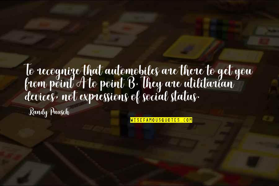 Randy Pausch Quotes By Randy Pausch: To recognize that automobiles are there to get