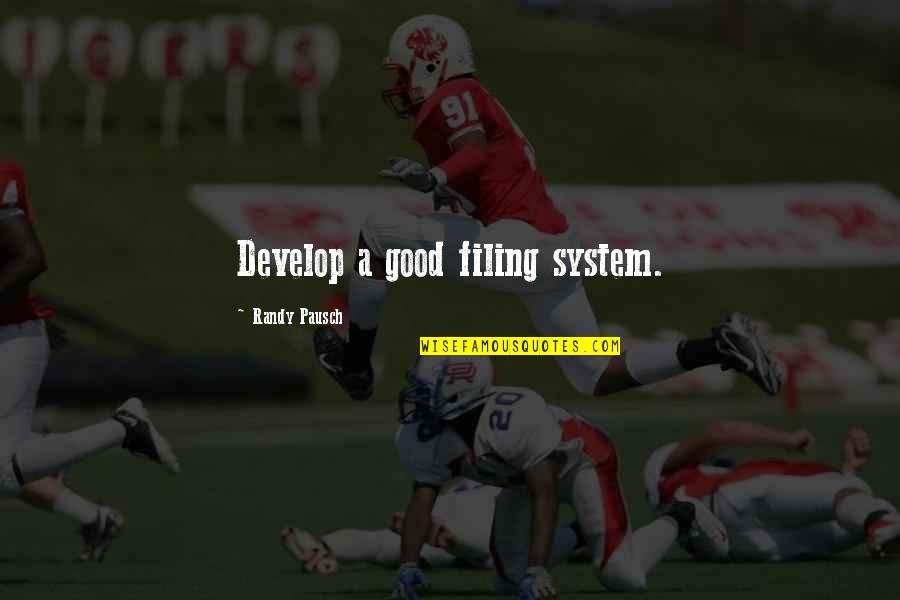 Randy Pausch Quotes By Randy Pausch: Develop a good filing system.