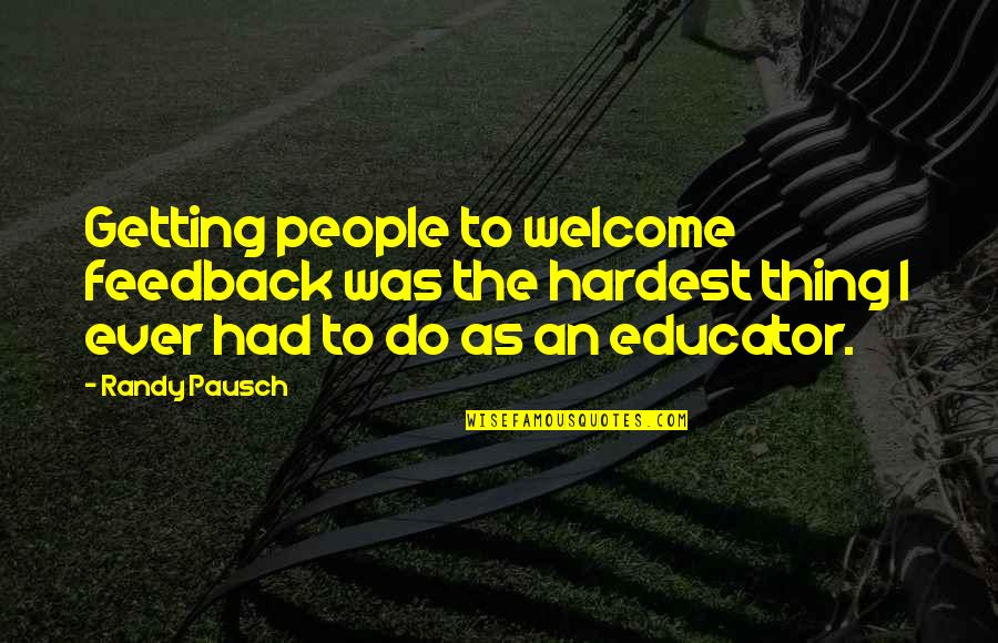 Randy Pausch Quotes By Randy Pausch: Getting people to welcome feedback was the hardest