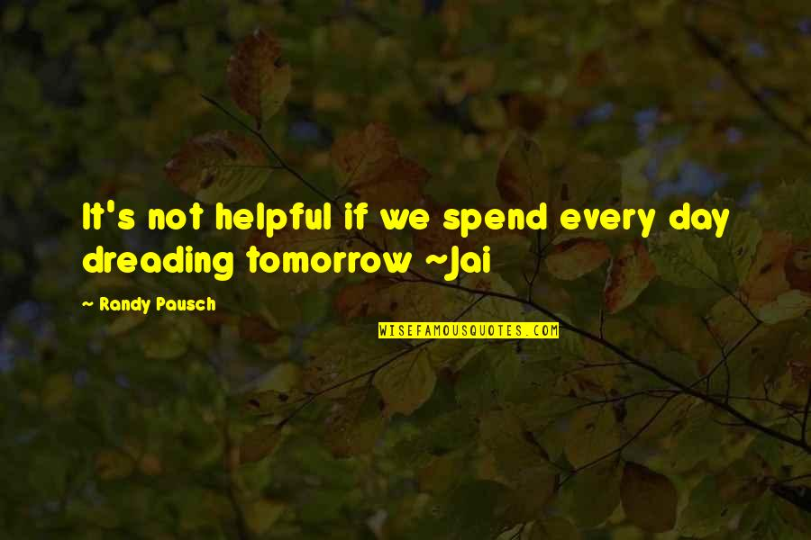 Randy Pausch Quotes By Randy Pausch: It's not helpful if we spend every day