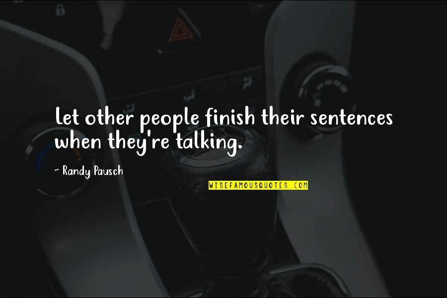 Randy Pausch Quotes By Randy Pausch: Let other people finish their sentences when they're