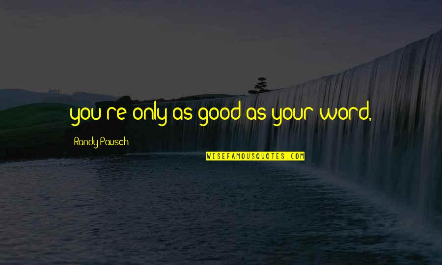 Randy Pausch Quotes By Randy Pausch: you're only as good as your word,