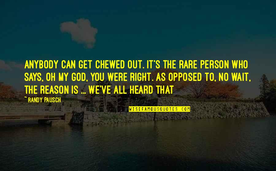 Randy Pausch Quotes By Randy Pausch: Anybody can get chewed out. It's the rare