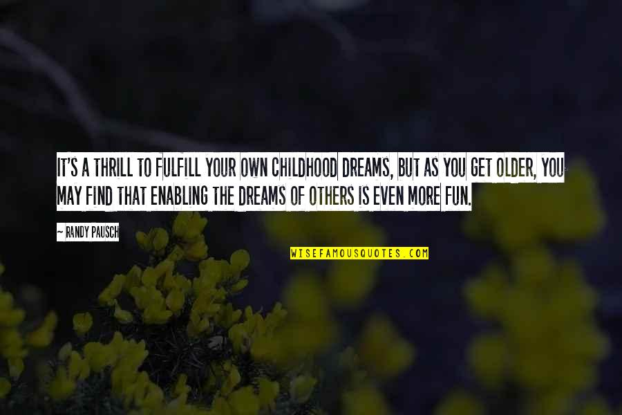 Randy Pausch Quotes By Randy Pausch: It's a thrill to fulfill your own childhood