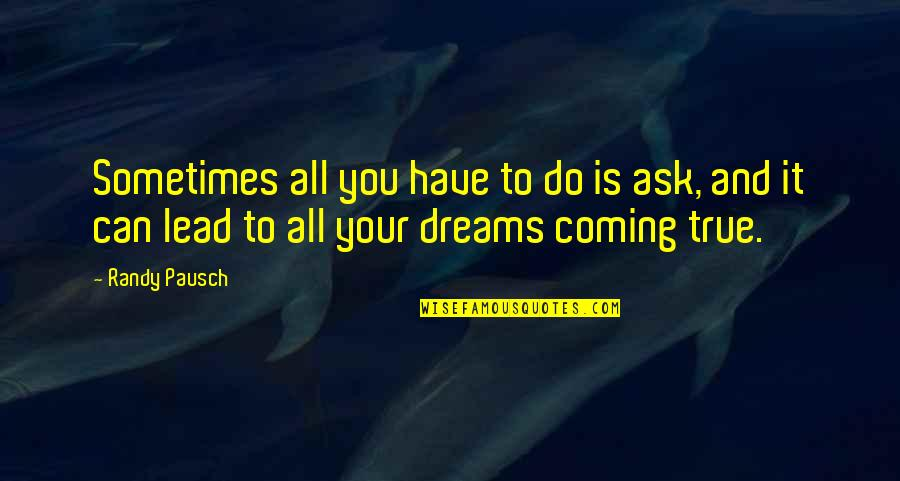 Randy Pausch Quotes By Randy Pausch: Sometimes all you have to do is ask,