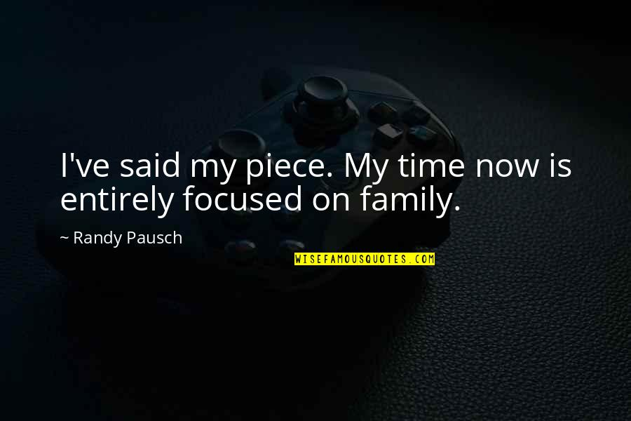 Randy Pausch Quotes By Randy Pausch: I've said my piece. My time now is