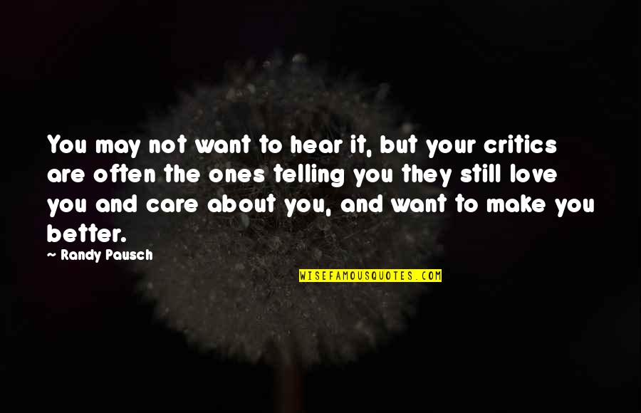 Randy Pausch Quotes By Randy Pausch: You may not want to hear it, but
