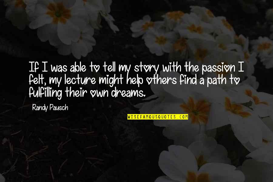 Randy Pausch Quotes By Randy Pausch: If I was able to tell my story