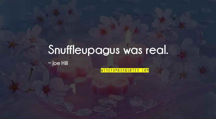 Ranevskaya Cherry Orchard Quotes By Joe Hill: Snuffleupagus was real.