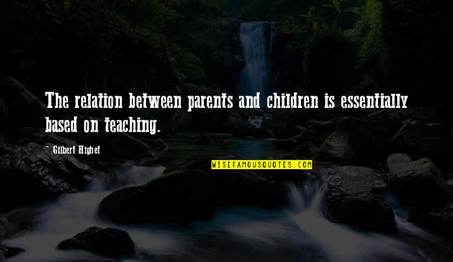 Rani Chennamma Quotes By Gilbert Highet: The relation between parents and children is essentially